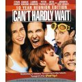 Can't Hardly Wait (10 Year Reunion Edition)