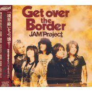Jam Project Best Collection VI - Get Over The Border (Japan)