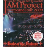 Jam Project Hurricane Tour 2009 Gate Of The Future (Japan)