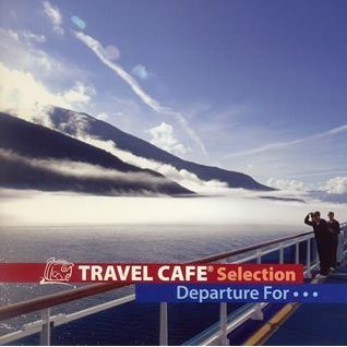Travel Cafe Selection -Departure for-