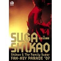 Shikao & The Family Sugar - Fan-Key Parade'07 - in Nihon Budokan [Limited Edition]