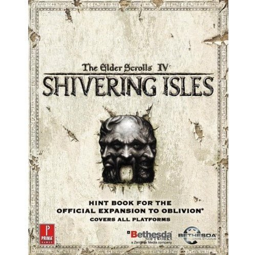 Elder Scrolls IV: Shivering Isles (Expansion): Prima Official Game Guide