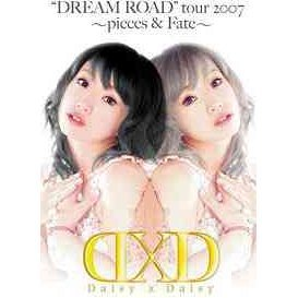 Daisy X Daisy Dream Road Tour 2007 -Pieces & Fate-