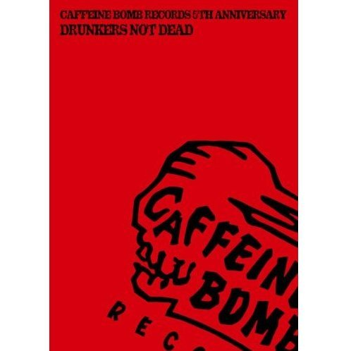 Caffeine Bomb Records 5th Anniversary-Drunkers Not Dead-