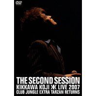 The Second Session -Kikkawa Koji Live 2007 Club Jungle Extra Tarzan Returns