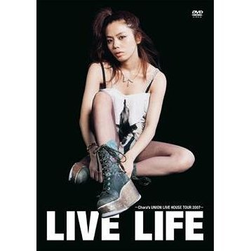 Live Life - Chara's Union Live House Tour 2007 [Limited Pressing]