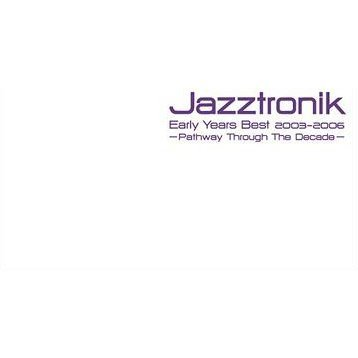 Jazztronik Early Years Best 2003-2006 Pathway Through The Decade