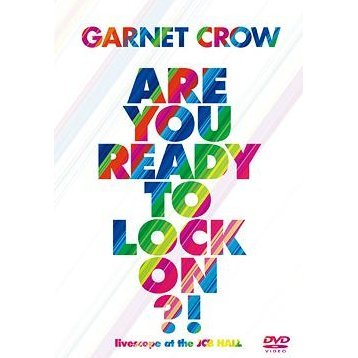 Garnet Crow Are You Ready To Lock On - Livescope At The JCB Hall