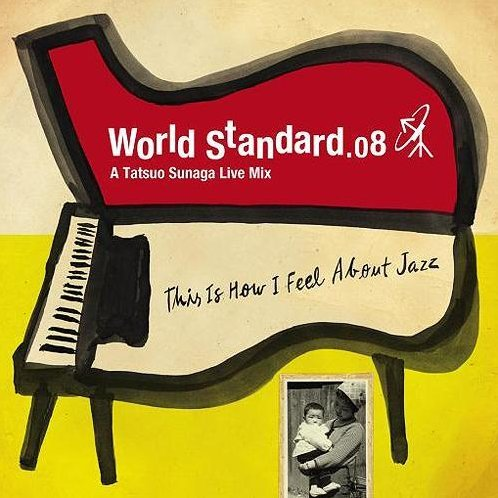 World Standard 08 - A Tatsuo Sunaga Live Mix