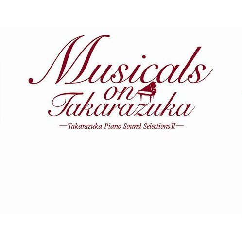 Musicals On Takarazuka -Takarazuka Piano Sound Selections II