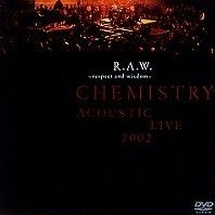 R.A.W. - Respect and Wisdom - Chemistry Acoustic Live 2002 [Limited Edition]