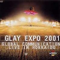 Glay Expo 2001: Global Communication Live in Hokkaido