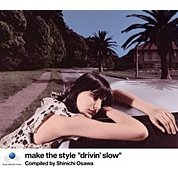 Make The Style - drivin slow Compiled by Shinichi Osa
