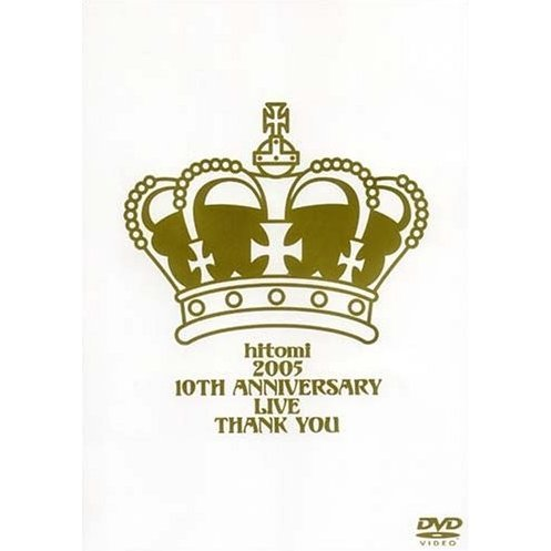 hitomi 2005 10th anniversary live: Thank you