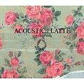 Acoustic: Latte [Limited Edition] [CD+DVD]
