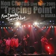 Non Chords Live Tour 2005: Tracing Point in Osaka