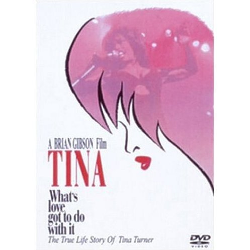Tina: What'S Love Got To Do With It