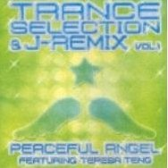 Trance Selection & J-Remix Vol.1 Peaceful Angel featuring Teresa Teng