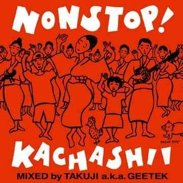 Non Stop! Kachashi Mix - Mixed By Takuji A.K.A. Geetek