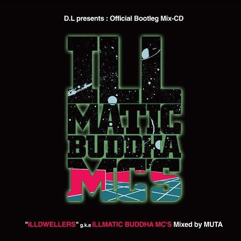 D.L Presents: Official Bootleg Mix-CD Illdwellers G.K.A Illmatic Buddha Mc's Mixed By Muta