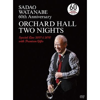 Sadao Watanabe 60th Anniversary Orchard Hall Two Nights Special Live 2001&2010 With Premium Gifts