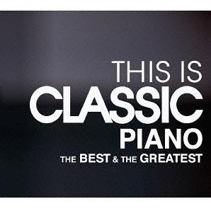 This Is Classic Piano The Best & The Greatest