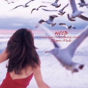 Weep - Maki Ohguro The Best Ballads Collection [SHM-CD]