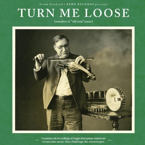 Turn Me Loose-Outsiders of Old-Time Music