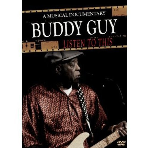 Buddy Guy Listen to This: A Musical Documentary