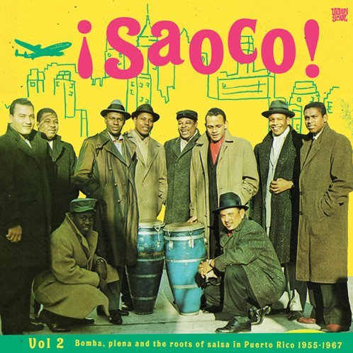 Saoco! Bomba Plena & the Roots of Salsa in Puerto: Vol. 2