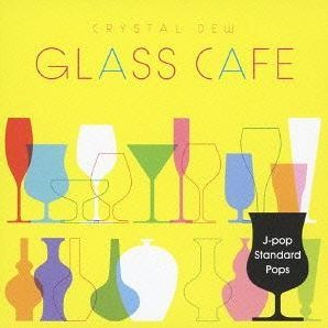 Glass Cafe Crystal Dew J-pop Standard (Pops)