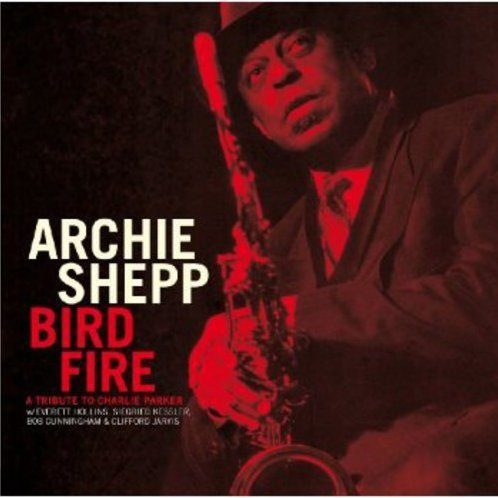 Archie Shepp - Bird Fire: A Tribute to Charlie Parker