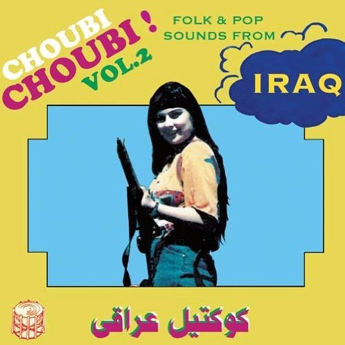 Choubi Choubi Folk & Pop Sounds From Iraq 2