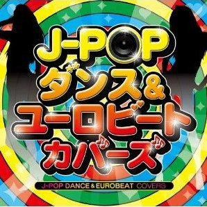 J-pop Dance & Eruobeat Covers