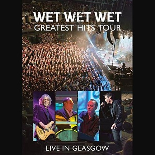 Wet Wet Wet: Greatest Hits - Live in Glasgow