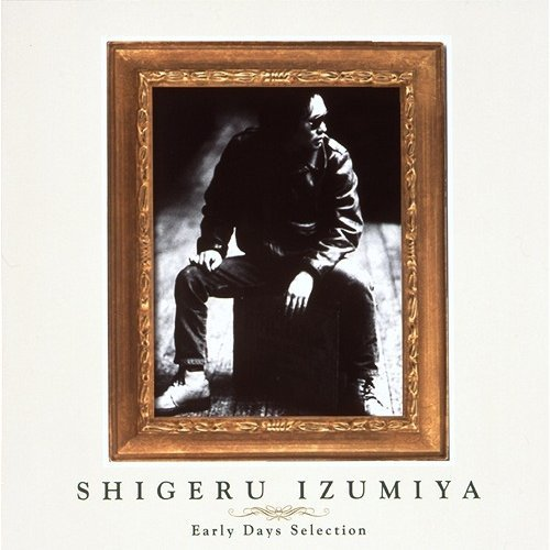 Golden Best Izumiya Shigeru - Early Days Selection [Limited Pressing]