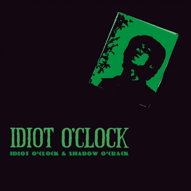 Idiot O'clock & Shadow O'clock
