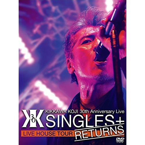 Kikkawa Koji 30th Anniversary Live - Singles + Returns