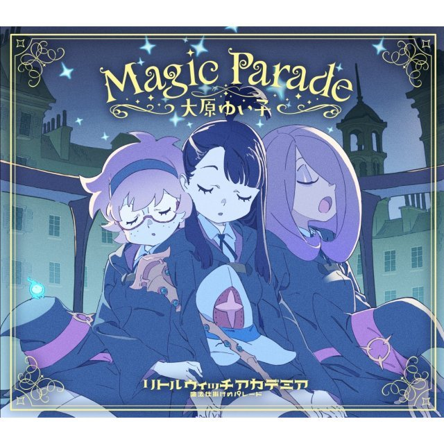 Magic Parade (Little Witch Academia: Maho Shikake No Parade Theme Song)