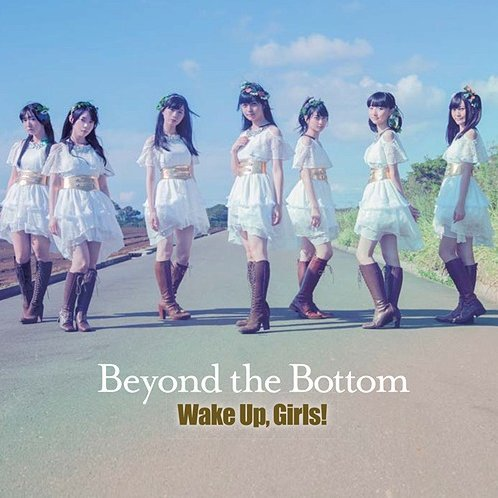 Beyond The Bottom (Wake Up Girls Beyond The Bottom Theme Song) [CD+DVD]
