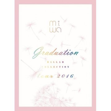 Miwa Ballad Collection Tour 2016 ~Graduation~ [DVD+CD]