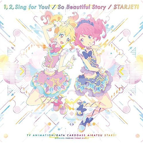 1, 2, Sing for You! / So Beautiful Story / Starjet! (Aikatsu Stars! Intro And Outro Themes)