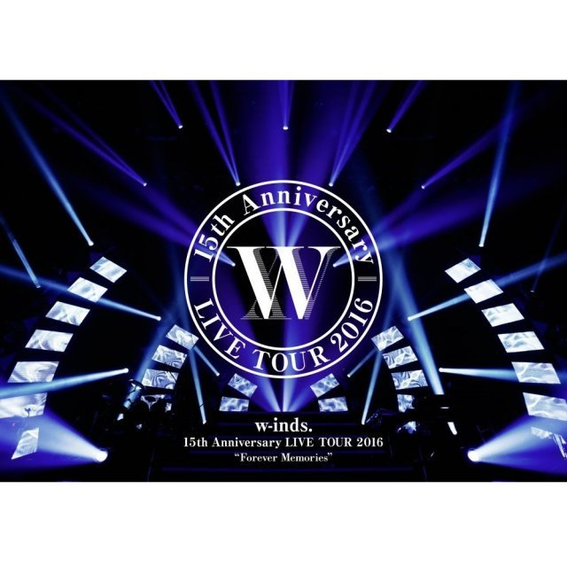 W-inds. 15th Anniversary Live Tour 2016 Forever Memories