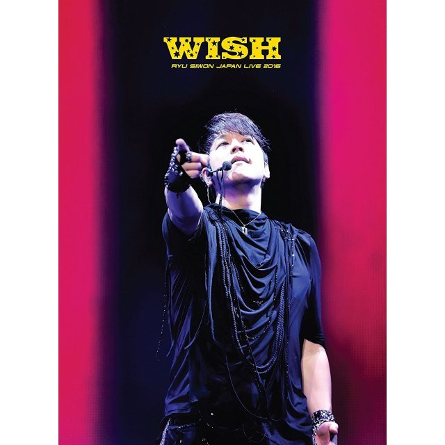 Ryu Siwon Japan Live Tour 2016 - Wish [Limited Edition]