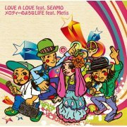 Love A Love Feat. Seamo / Melody No Youna Life Feat. Metis [Limited Edition] (Japan)