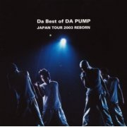 Da Best of Da Pump Japan Tour 2003 Reborn (Japan)