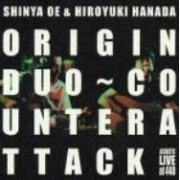 Origin Duo counterattack Shinya Oe & Hiroyuki Hanada Accoustic Live [CD+DVD] (Japan)