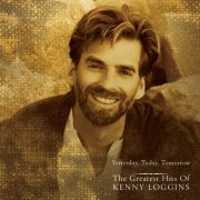 Yesterday, Today, Tomorrow the Greatest Hits of Kenny Loggins (US)