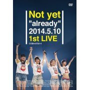 Not Yet - Already 2014.5.10 1st Live (Japan)