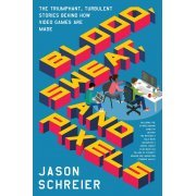 Blood, Sweat, And Pixels: The Triumphant, Turbulent Stories Behind How Video Games Are Made (Paperback) (US)